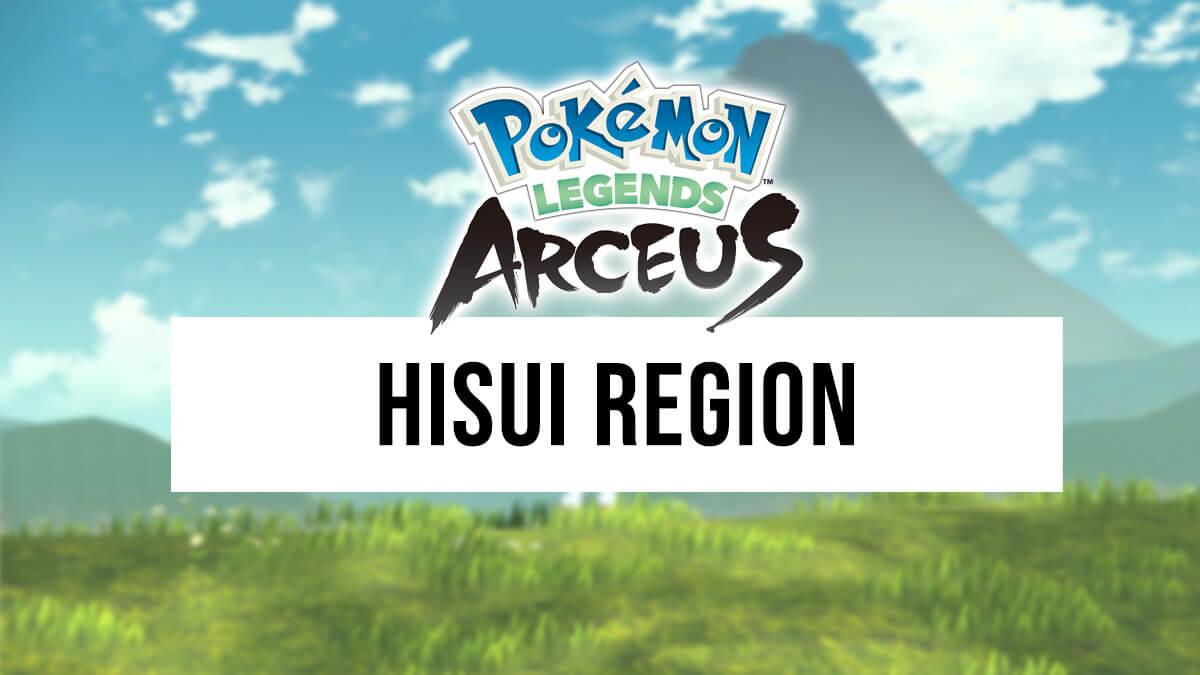 Details about the Hisui Region in Pokémon Legends: Arceus