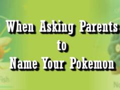 When Asking Parents to Name Your Pokemon