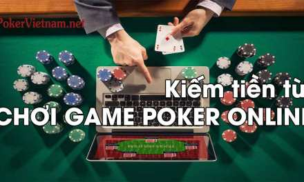 Muốn kiếm tiền trên mạng, hãy chơi poker online trực tuyến!
