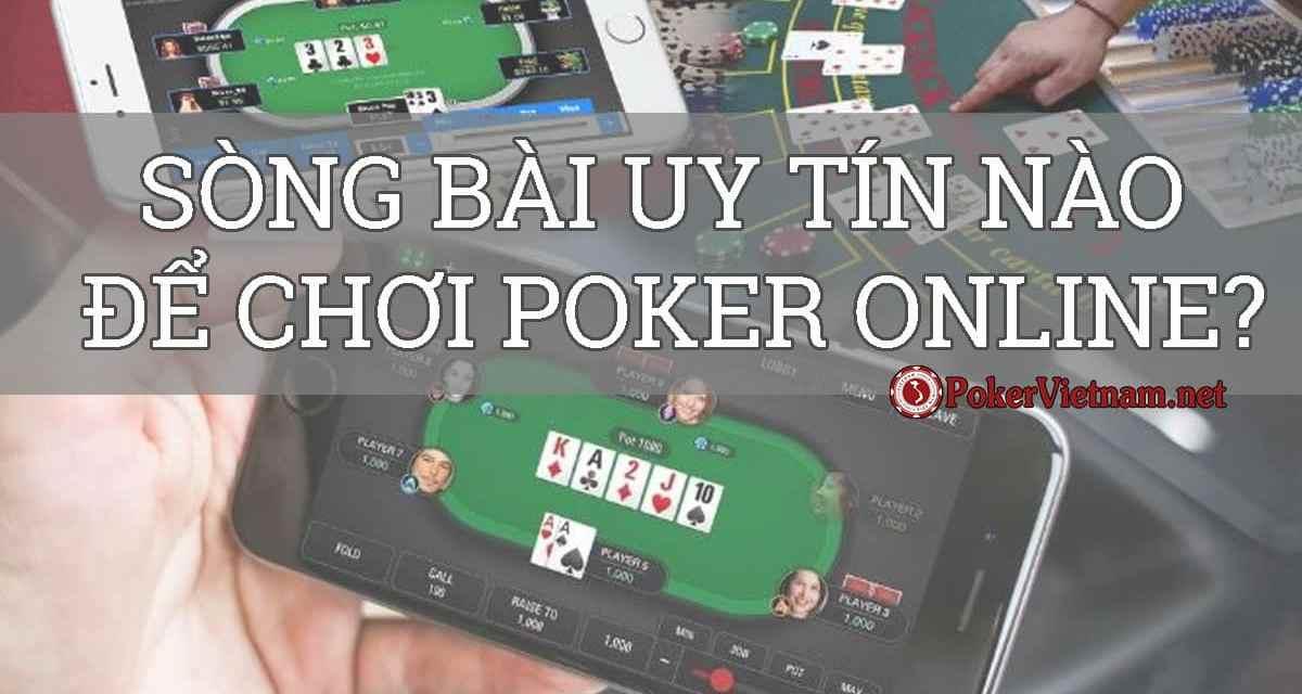 Chơi poker online thì lựa chọn sòng bài trực tuyến uy tín nào?