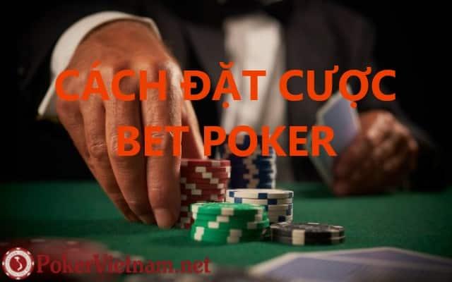 Cách chơi Poker: Mục đích của việc đặt cược BET trong Poker