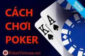 poker, poker texas hold'em, online poker, poker online, cach choi poker, cách chơi poker, chơi poker, choi poker, cách chơi poker online, chơi poker online, poker online