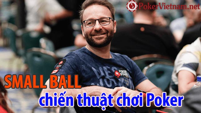 Chiến thuật chơi Poker Small Ball - Daniel Negreanu, poker, chơi poker, cách chơi poker, chiến thuật poker, cách chơi bài poker, cách chơi poker nâng cao, cách chơi poker giỏi, cao thủ poker,