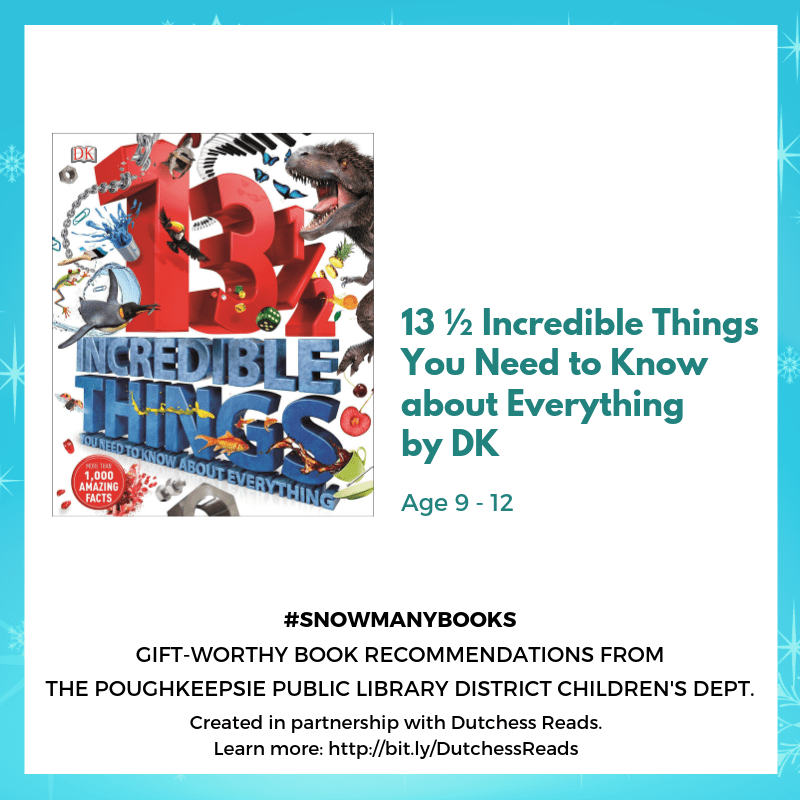 13 ½ Incredible Things You Need to Know about Everything by DK (9-12)