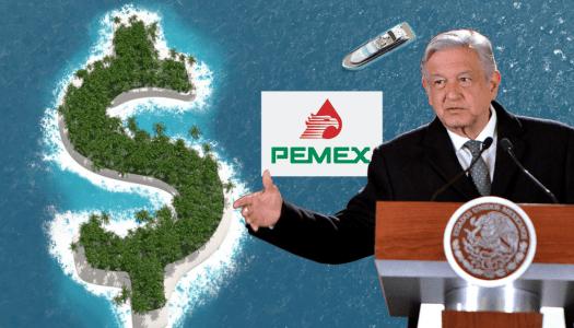 Desmantela AMLO a 26 empresas en Pemex que operaban en paraísos fiscales