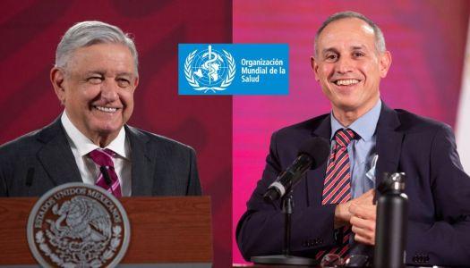 Va a estallar la oposición: OMS felicita a México por su lucha vs el Covid19