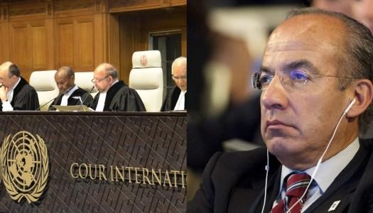 Corte Penal Internacional ya analiza enjuiciar a Felipe Calderón