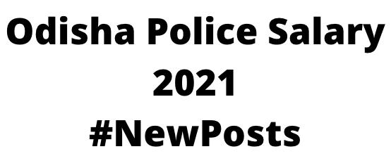 Odisha Police Salary 2021