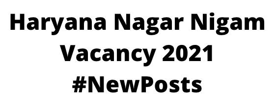 Haryana Nagar Nigam Vacancy 2021