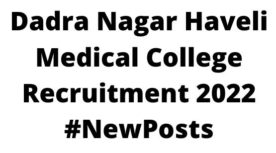 Dadra Nagar Haveli Medical CollegeRecruitment 2022