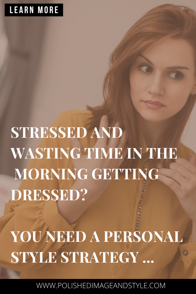 Stressed and wasting time in the morning getting dressed? You need a personal style strategy...