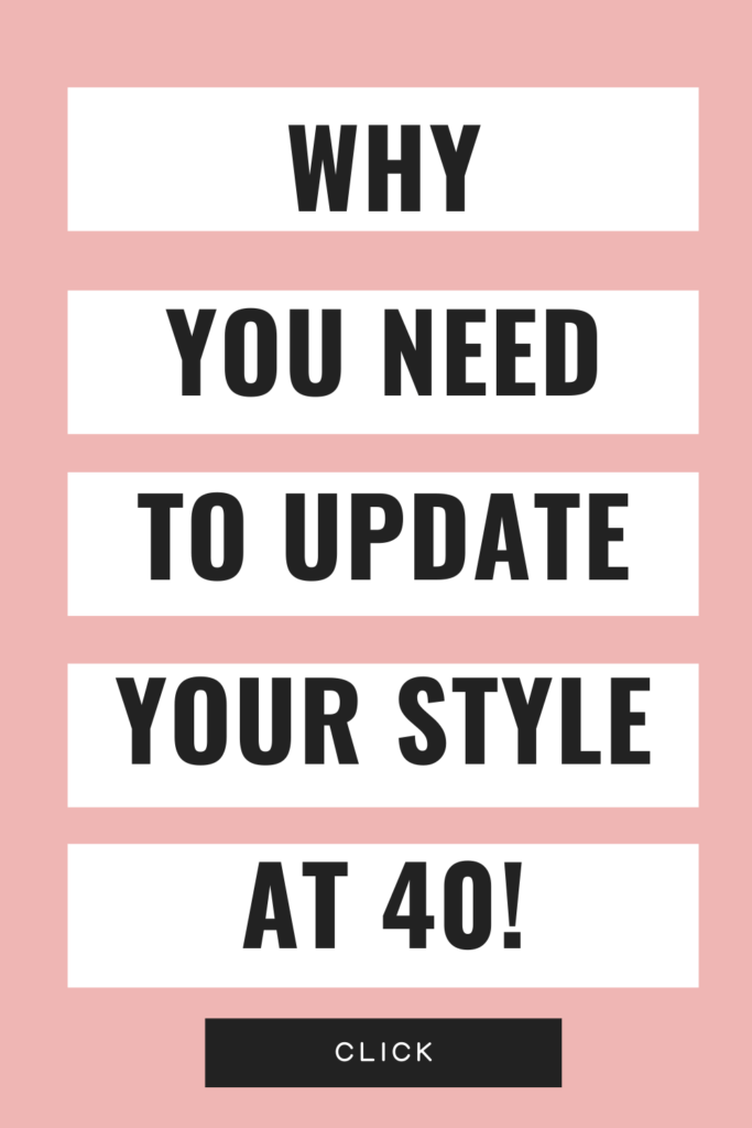 Why You Need to Update Your Style at 40!