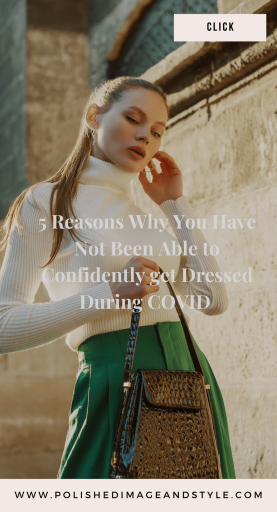 5 Reasons Why You Have Not Been Able to Confidently Get Dressed During COVID
