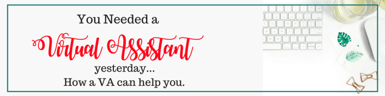 You Needed a Virtual Assistant Yesterday. How a Virtual Assistant can help you