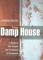 damp houses a guide to the causes and treatment of dampness