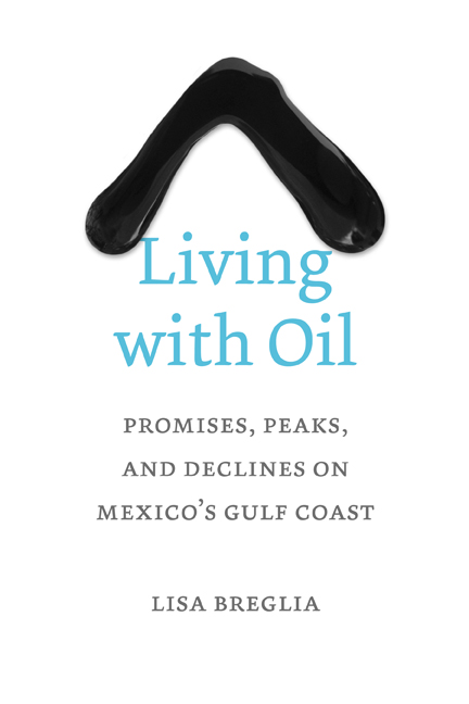 Living with Oil: Promises, Peaks, and Declines on Mexico's Gulf Coast