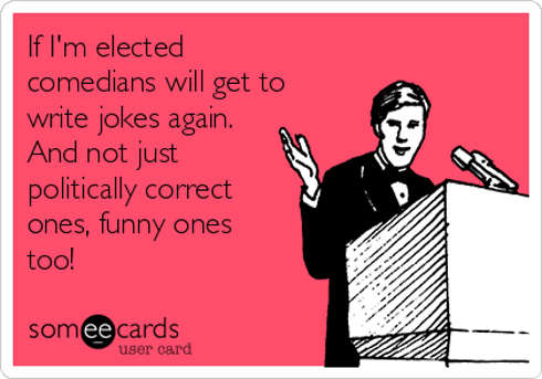 if-im-elected-comedians-get-to-write-jokes-again