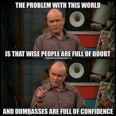 problem-intelligent-people-full-of-doubt-dumbasses-confident-red-foreman