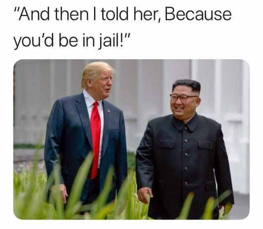 then-i-told-her-because-youd-be-in-jail-trump-kim-jong-un
