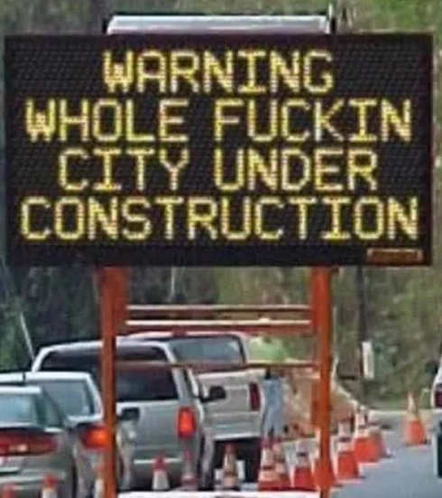 warning-whole-fucking-city-under-construction-sign