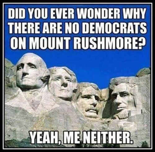did-you-ever-wonder-why-there-are-no-democrats-on-mount-rushmore-me-neither