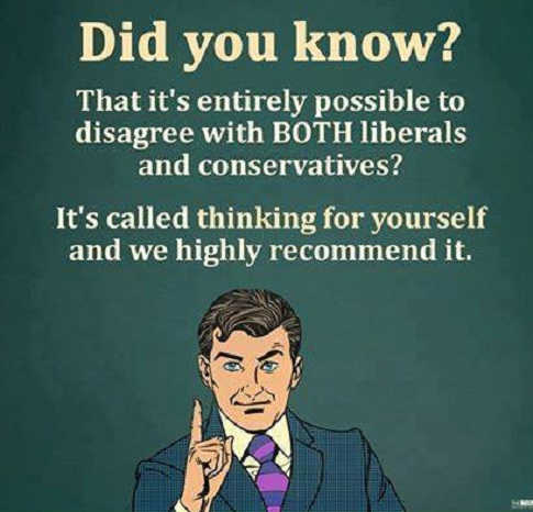 did-you-know-its-entirely-possible-to-disagree-with-both-conservatives-and-liberals-thinking-for-yourself-recommend