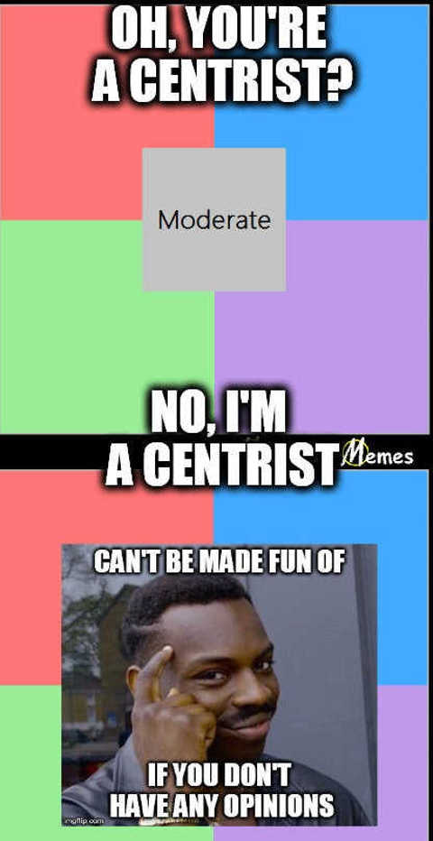 i-cant-be-made-fun-of-if-im-a-centrist