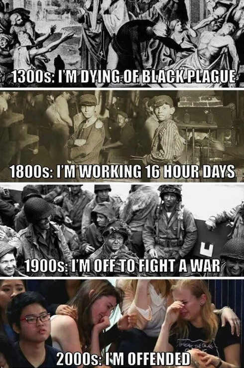 plague-1800s-working-16-hours-1900s-fight-war-2000s-im-offended