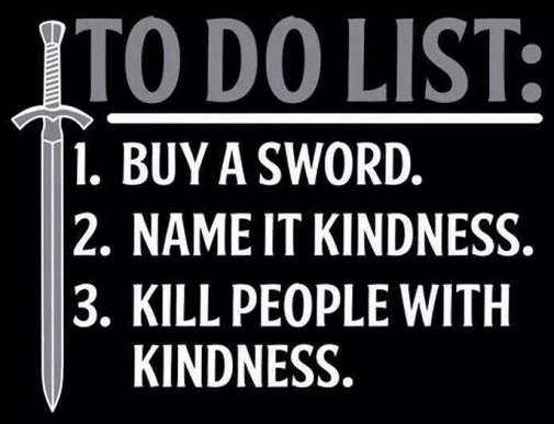 to-do-list-name-sword-kindless-kill-people-with-kindness