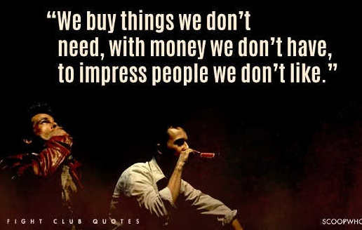 we-buy-things-we-dont-need-money-we-dont-have-fight-club-quote