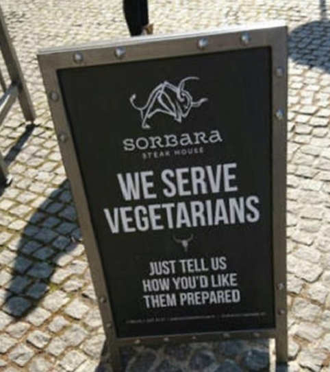 we-serve-vegetarians-just-tell-us-how-you-like-them-prepared-steak-house