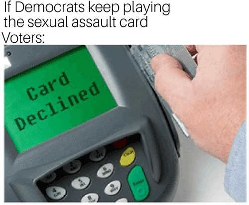 if-democrats-keep-playing-sexual-assault-card-declined