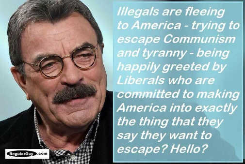 tom-sellack-illegals-are-fleeing-to-america-trying-to-escape-communism-socialism-america-trying-to-turn-into-their-country