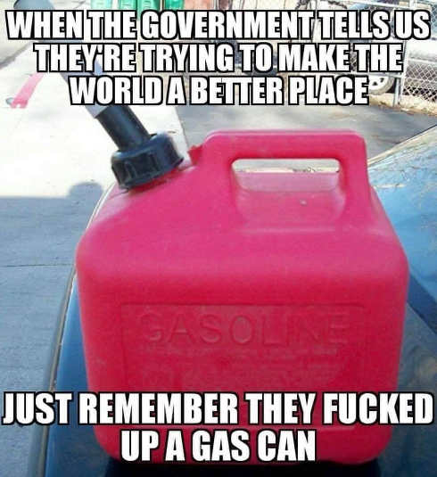 when-government-says-make-world-better-place-remember-what-did-to-gas-can