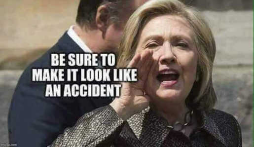 hillary-clinton-be-sure-to-make-it-look-like-an-accident