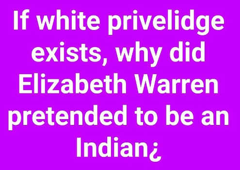 if-white-privilege-exists-why-did-elizabeth-warren-pretend-to-be-indian
