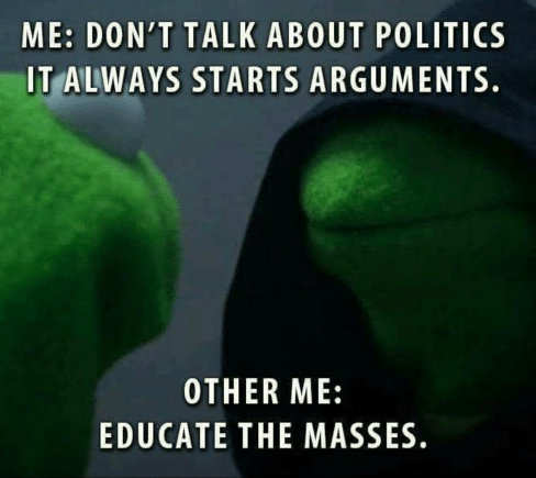 me-dont-talk-about-politics-starts-arguments-educate-the-masses-kermit