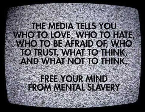 tv-the-media-tells-you-who-to-love-hate-fear-think-trust-free-your-mind-mental-slavery