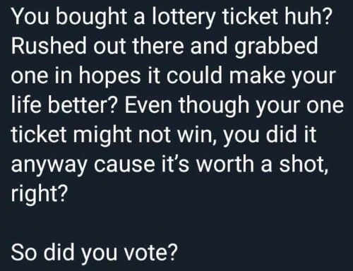 you-bought-a-lottery-ticket-huh-one-ticket-might-not-win-worth-a-shot-did-you-vote