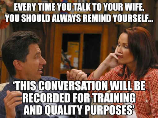 every-time-you-talk-to-wife-always-remind-yourself-conversation-recorded-for-training-quality-purposes-everybody-loves-raymond