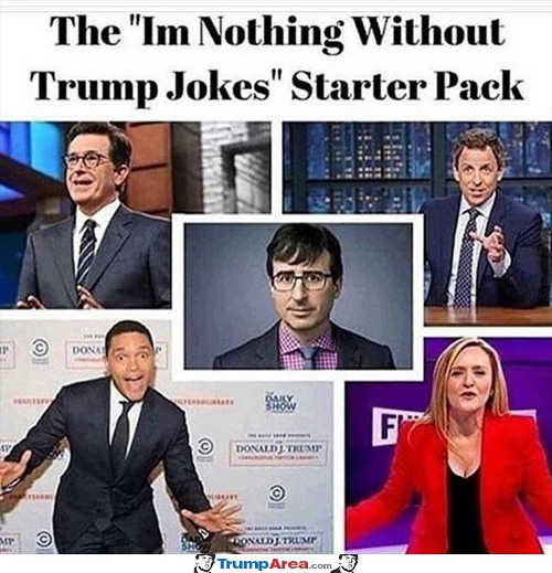 im-nothing-without-trump-jokes-starter-pack-colbert-samanthaa-bee-seth-myers-trevor-noah-comedians