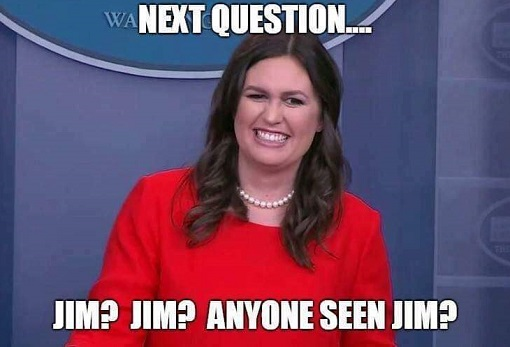 next-question-jim-anyone-seen-jim-sarah-sanders