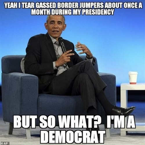 obama yeah i tear gassed border but so what im a democrat
