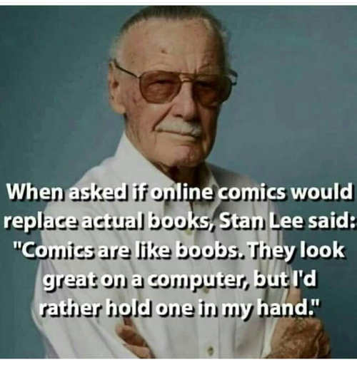 stan-lee-quote-when-asked-online-comics-replace-like-boobs-nice-to-look-at-but-rather-hold-in-my-hand