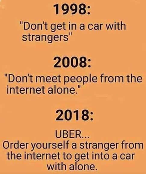 1998 dont talk to strangers meet people on internet 2018 uber call strangers on internet to drive you