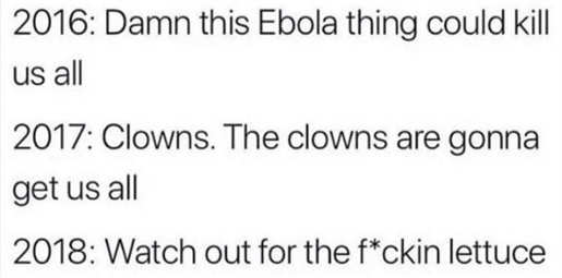 2016 ebola 2017 clowns 2018 watch out for lettuce