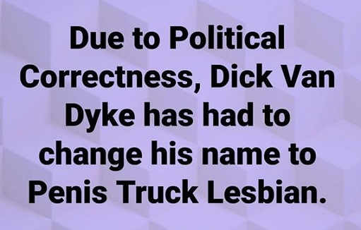 due to political correctness dick van dyke changed name to penus truck lesbian