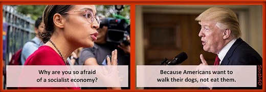 ocasio cortez why are you so afraid of socialist economy trump because want to walk dog not eat them