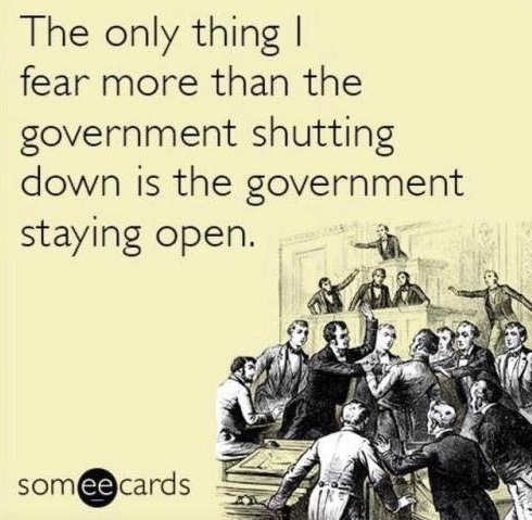 only thing i fear more than government shutdown is government staying open
