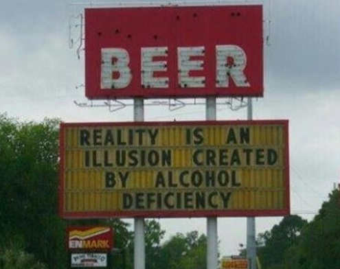 reality is an illusion created by alcohol deficiency sign